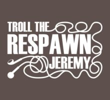 Troll the Respawn, Jeremy. T-Shirt