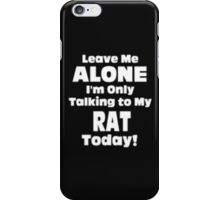Leave Me Alone I'm Only Talking to My Rat Today - T-shirts & Hoodies iPhone Case/Skin