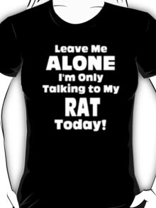 Leave Me Alone I'm Only Talking to My Rat Today - T-shirts & Hoodies T-Shirt