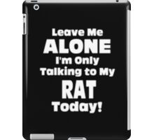 Leave Me Alone I'm Only Talking to My Rat Today - T-shirts & Hoodies iPad Case/Skin
