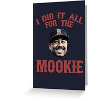 I Did It All For the Mookie - Red Sox Greeting Card