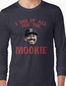 I Did It All For the Mookie - Red Sox Long Sleeve T-Shirt