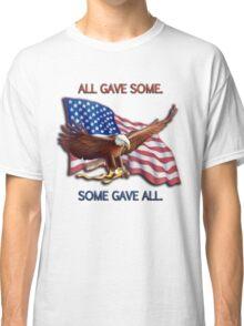 ALL GAVE SOME. SOME GAVE ALL. PATRIOTIC MIA/POW Classic T-Shirt