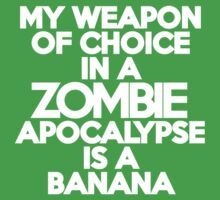 My weapon of choice in a Zombie Apocalypse is a banana by onebaretree