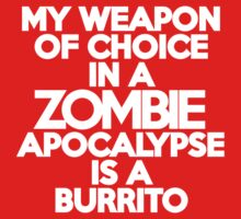 My weapon of choice in a Zombie Apocalypse is a burrito Kids Clothes