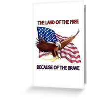 THE LAND OF THE FREE BECAUSE OF THE BRAVE Greeting Card