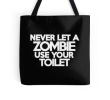 Never let a zombie use your toilet Tote Bag