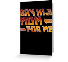 Say hi to your mom for me (1) Greeting Card