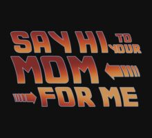 Say hi to your mom for me (1) T-Shirt