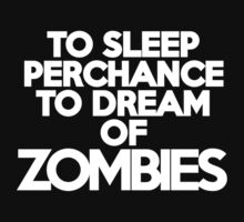 To sleep Perchance to dream of zombies by onebaretree