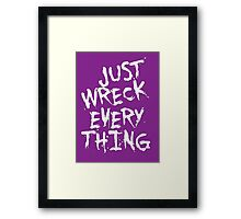 Just Wreck Everything Framed Print