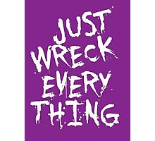 Just Wreck Everything Photographic Print