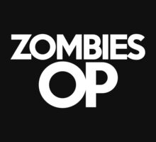 zombies OP by onebaretree