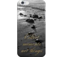 Collect moments not things iPhone Case/Skin