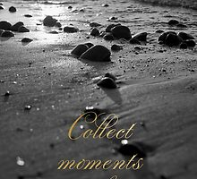 Collect moments not things by dairinne