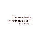 Hemingway - Mistaking motion for action (Amazing Sayings) by gshapley