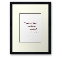Hemingway - Mistaking motion for action (Amazing Sayings) Framed Print