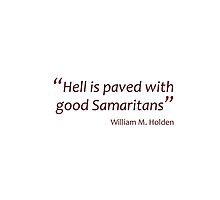 William Holden - Hell is paved with good Samaritans (Amazing Sayings) by gshapley