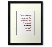 The only thing necessary for the triumph of evil... (Amazing Sayings) Framed Print