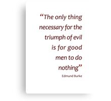 The only thing necessary for the triumph of evil... (Amazing Sayings) Canvas Print