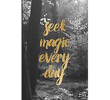 Seek magic every day Photographic Print