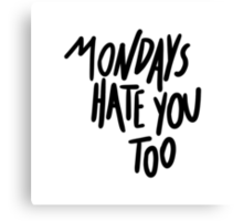 MONDAYS HATE YOU TOO Canvas Print