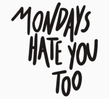 MONDAYS HATE YOU TOO by hslim