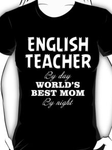 ENGLISH TEACHER BY DAY WORLD'S BEST MOM BY NIGHT T-Shirt
