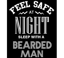 FEEL SAFE AT NIGHT SLEEP WITH A BEARDED MAN Photographic Print