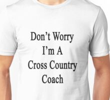 Don't Worry I'm A Cross Country Coach  Unisex T-Shirt