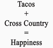 Tacos + Cross Country = Happiness  by supernova23