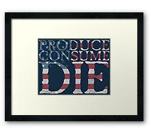 Produce, consume, die Framed Print