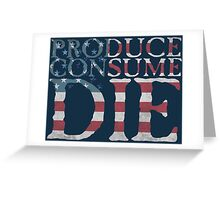 Produce, consume, die Greeting Card