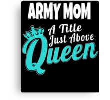 ARMY MOM A TITLE JUST ABOVE QUEEN Canvas Print
