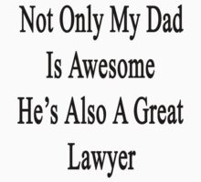 Not Only My Dad Is Awesome He's Also A Great Lawyer  by supernova23