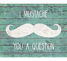 Mustache You A Question - Rustic Photographic Print