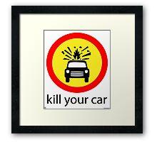 Kill Your Car Framed Print