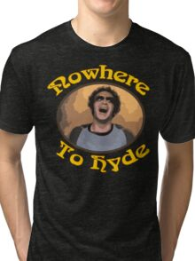 70s Show - Nowhere To Hyde #3 Tri-blend T-Shirt
