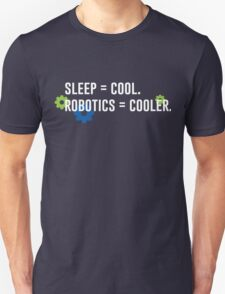 Sleep = Cool. Robotics = Cooler. Unisex T-Shirt