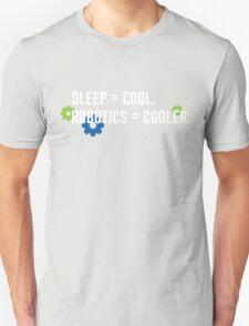 Sleep = Cool. Robotics = Cooler. Unisex T-Shirt