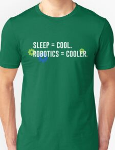 Sleep = Cool. Robotics = Cooler. T-Shirt