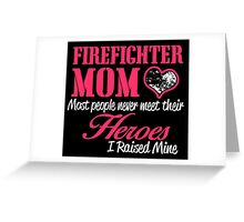 FIREFIGHTER MOM LOVE MOST PEOPLE NEVER MEET THEIR HEROES I RAISED MINE Greeting Card
