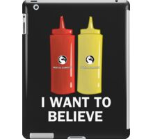I WANT TO BELIEVE in Ketchup and Mustard iPad Case/Skin