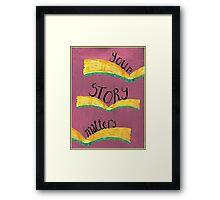 Your Story Matters Framed Print