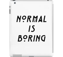NORMAL IS BORING iPad Case/Skin
