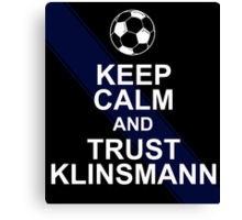KEEP CALM AND TRUST KLINSMANN Canvas Print