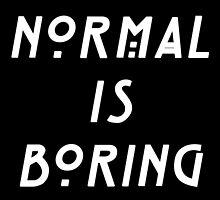 NORMAL IS BORING by alyssadesigns
