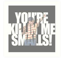 You're killin' me smalls! Sandlot Design Art Print