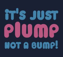 It's just PLUMP not a bump by jazzydevil