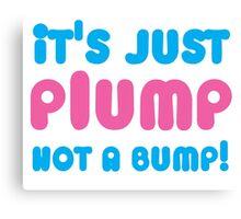 It's just PLUMP not a bump Canvas Print
